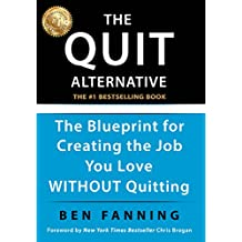 The QUIT Alternative: The Blueprint for Creating the Job You Love WITHOUT Quitting