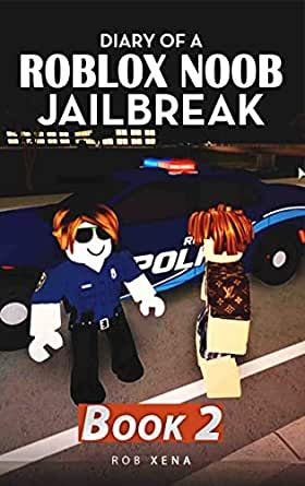Nuevo Opciones De Juego En Jailbreak Update Roblox Amazon Com Diary Of A Roblox Noob Jailbreak Book 2 Ebook Xena Rob Kindle Store