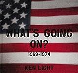 Ken Light: What's Going On?: 1969–1974