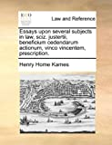 Essays upon Several Subjects in Law, Sciz Justertii, Beneficium Cedendarum Actionum, Vinco Vincentem, Prescription, Henry Home Kames, 1170361382
