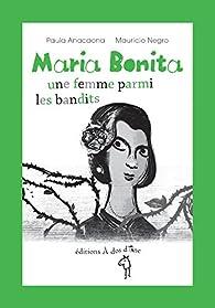 Maria Bonita, une femme parmi les bandits par Paula Anacaona