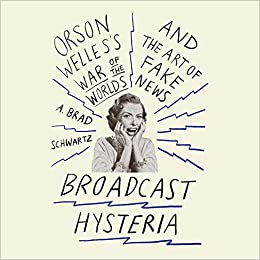 Broadcast Hysteria: Orson Welles's War of the World's and the Art of Fake News
