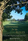 Front cover for the book Listening for the Bugles: a story about champions, tragedy, and triumph by Denny Spencer