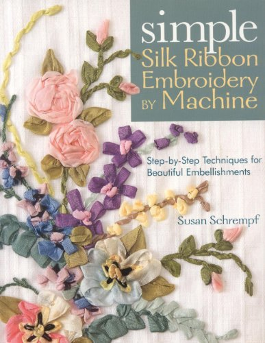 Simple Silk Ribbon Embroidery by Machine by Susan Schrempf (2008-02-01) (Ribbon Silk Simple Embroidery)
