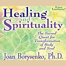 Healing and Spirituality Discours Auteur(s) : Joan Z. Borysenko Narrateur(s) : Joan Z. Borysenko