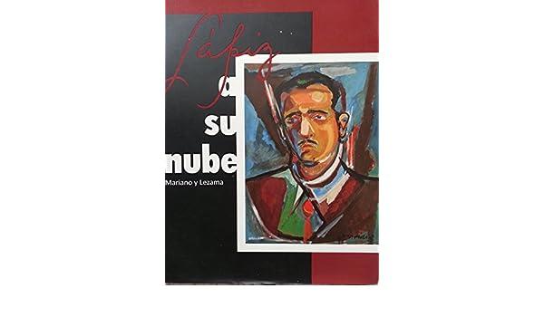 Lapiz a Su Nube.mariano Rodriguez Y Jose Lezama Lima.catalogo De Arte Y Literatura.: luisa campuzano.alberto garrandes: 9788494249716: Amazon.com: Books