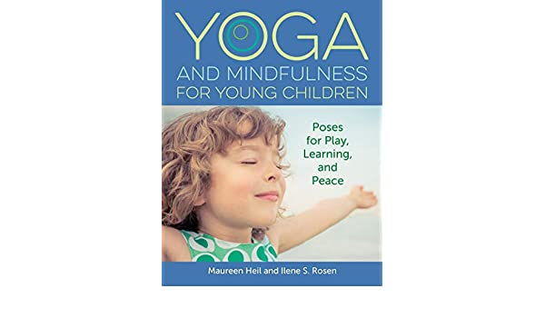 Yoga and Mindfulness for Young Children: Poses for Play ...