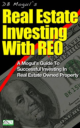 (Real Estate Investing with REO: A Mogul's Guide to Successful Investment in Real Estate Owned Property (Real Estate Mogul Book 8))