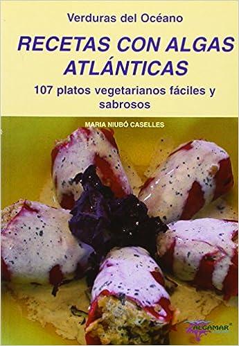 Recetas Con Algas Atlanticas - 107 Platos Vegetarianos Faciles Y Sabrosos
