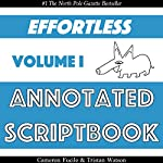 Effortless Annotated Scriptbook: Effortless Annotated Scriptbooks, Book 1 | Cameron Fucile,Tristan Watson