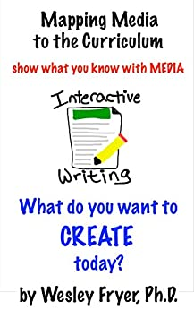 Interactive Writing: show what you know with media (Mapping Media to the Curriculum Book 1) by [Fryer, Wesley]