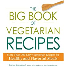 The Big Book of Vegetarian Recipes: More Than 700 Easy Vegetarian Recipes for Healthy and Flavorful Meals by Rachel Rappaport (2013-12-06)