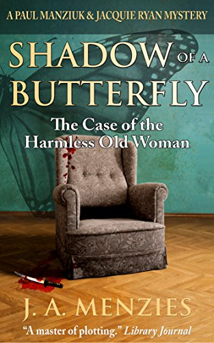 Shadow of a Butterfly: The Case of the Harmless Old Woman (The Manziuk and Ryan Mysteries Book 3) by [Menzies, J. A.]