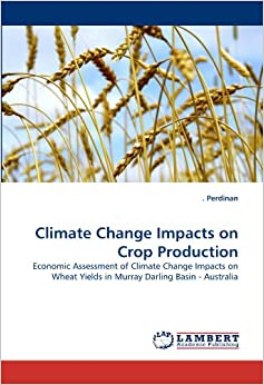 Climate Change Impacts on Crop Production: Economic Assessment of Climate Change Impacts on Wheat Yields in Murray Darling Basin - Australia