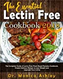img - for The Essential Lectin Free Cookbook 2018: The Complete Guide of Lectin-Free Plant Based Paradox Cookbook, Simple Delicious Recipes to Lose Weight and ... complete Lectin Free Diet Recipes Cookbook) book / textbook / text book