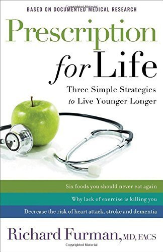 Prescription for Life: Three Simple Strategies to Live Younger Longer by Furman, Richard MD, FACS (2014) Hardcover