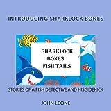 Sharklock Bones: Fish Tails, John Leone, 1492768200