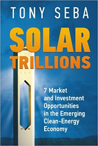 Solar Trillions: 7 Market and Investment Opportunities in the Emerging Clean-Energy Economy: Volume 1: Amazon.es: Tony Seba: Libros en idiomas extranjeros