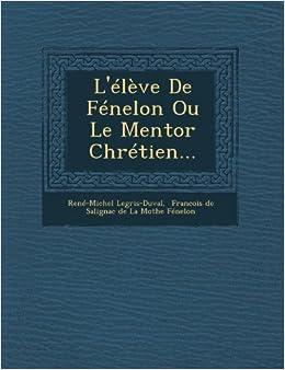Book L'??l???ve De F??nelon Ou Le Mentor Chr??tien... by Ren??-Michel Legris-Duval (2012-10-25)