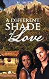 A Different Shade of Love, B. L. Smith, 1491842016