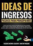 Ideas de ingresos pasivos para principiantes: 13 Estrategias pasivas de ingresos analizadas, incluyendo Amazon FBA, Dropshipping, Mercadeo de Afiliados, ... Inversión y más (Spanish Edition)