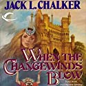 When the Changewinds Blow: Changewinds Saga, Book 1 Audiobook by Jack L. Chalker Narrated by Cassandra Morris