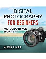 Digital Photography for Beginners: Photography for Beginners
