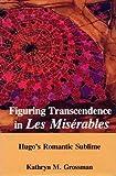 Figuring Transcendence in Les Miserables: Hugo's Romantic Sublime