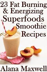 23 Fat Burning & Energizing Superfoods Smoothie Recipes