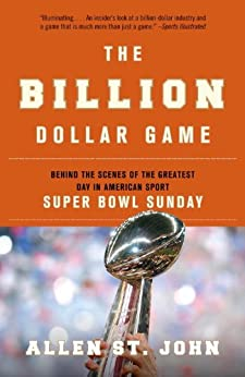 The Billion Dollar Game: Behind the Scenes of the Greatest Day In American Sport - Super Bowl Sunday by [St. John, Allen]