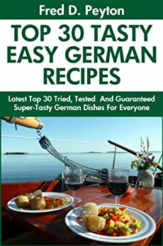 Top 30 Proven and Tested German Recipes: Tried and