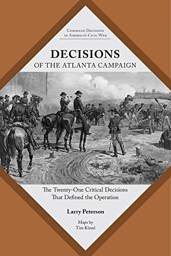 - Decisions of the Atlanta Campaign: The Twenty-One Critical Decisions That Defined the Operation (Command Decisions in America's Civil War)