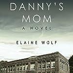 Danny's Mom: A Novel | Elaine Wolf