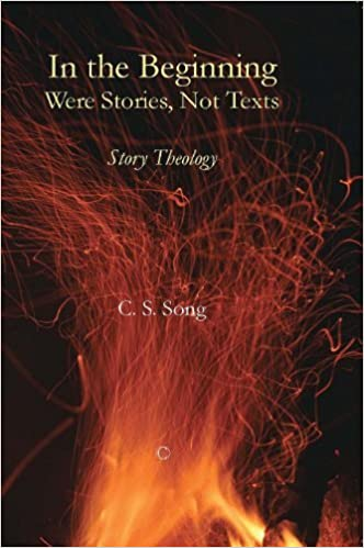 In the Beginning Were Stories, Not Texts by C. S. Song (2012-08-30)