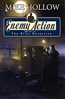 Enemy Action (The Blitz Detective) by [Hollow, Mike]