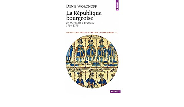 République bourgeoise. De Thermidore à Brumaire 1794-1799 (La) (Points NHFC) (French Edition) - Kindle edition by Denis Woronoff.