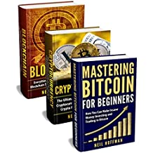 Blockchain: Bitcoin, Ethereum, Cryptocurrency: The Insider's Guide to Blockchain Technology, Bitcoin Mining, Investing and Trading Cryptocurrencies (Blockchain business, & Blockchain for Dummies)