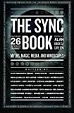 img - for The Sync Book: Myths, Magic, Media, and Mindscapes: 26 Authors on Synchronicity book / textbook / text book