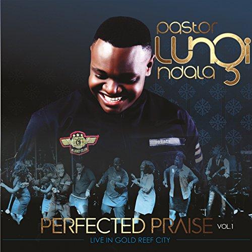 Pastor Lungi Ndala - Perfected Praise, Vol. 1 (2018)