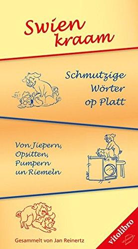 Swienkram: Schmutzige Wörter op Platt - Von Jiepern, Opsitten, Pumpern un Riemeln Taschenbuch – 10. Februar 2016 Jan Reinertz vitolibro Vito von Eichborn 3869400218 Comic