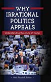 img - for Why Irrational Politics Appeals: Understanding the Allure of Trump book / textbook / text book