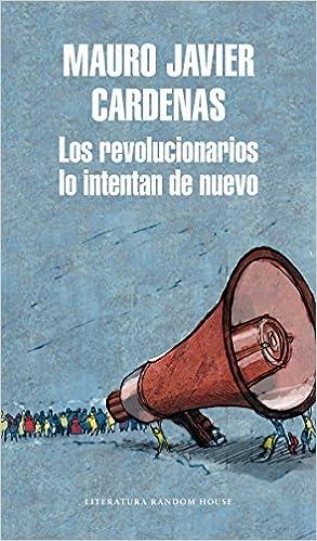 Los Revolucionarios Lo Intentan De Nuevo por Mauro Javier Cárdenas epub
