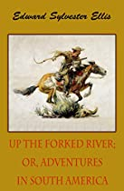 UP THE FORKED RIVER; OR, ADVENTURES IN SOUTH AMERICA (ILLUSTRATED)