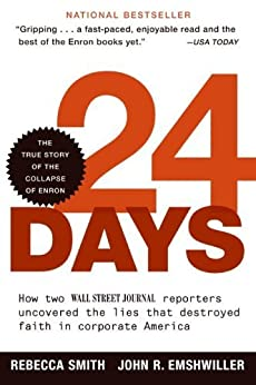 24 Days: How Two Wall Street Journal Reporters Uncovered the Lies that Destroyed Faith in Corporate America by [Smith, Rebecca, Emshwiller, John R.]