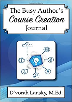 The Busy Author's Course Creation Journal: A 30-Day Journal to Help You Track Your Activity and Results