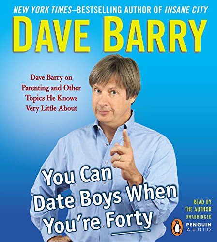 You Can Date Boys When You're Forty: Dave Barry on Parenting and Other Topics He Knows Very Little About by Penguin Audio