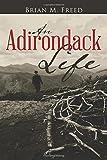 An Adirondack Life, Brian M. Freed, 1496923782