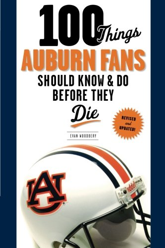 Download 100 Things Auburn Fans Should Know & Do Before They Die (100 Things...Fans Should Know) ebook