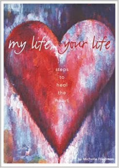 Book My Life, Your Life: Steps to Heal the Heart