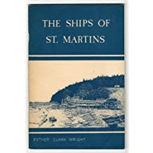 The Ships of St. Martins : Shipbuilding and a List of Ships Built at St. Martins, New Brunswick 1800-1899